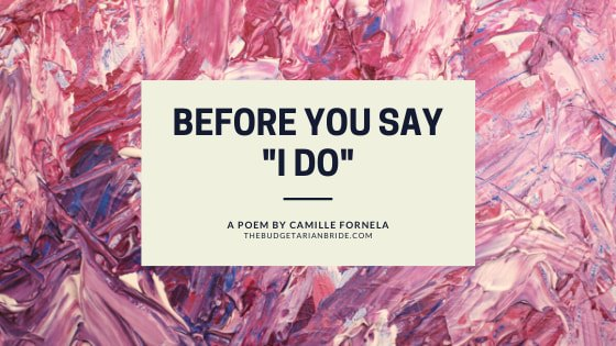 Before You Say I Do (a wedding poem)